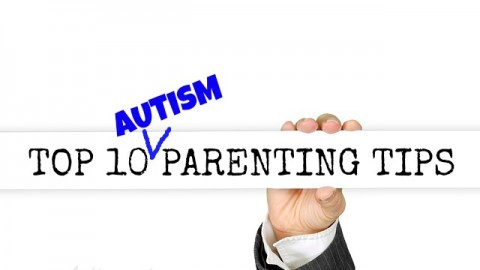 TOP 10 AUTISM PARENTING TIPS