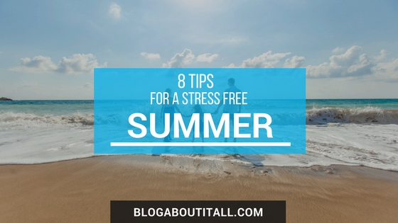 8 Tips for a Stress Free Summer