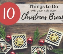 10 Things to Do With Your Kids Over Christmas Break
