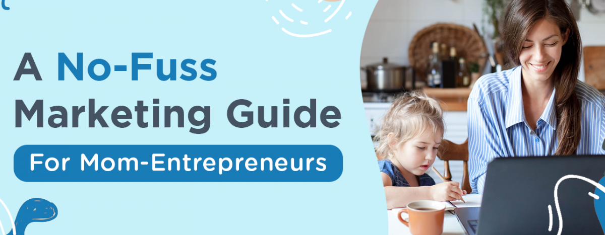 How mompreneurs can ace small business marketing